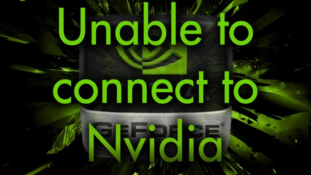 "How to Fix ""Unable to Connect to nvidia"" Error [2018]– Full Guide 2018  [SOLVED]"