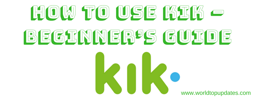 How To Use Kik – A Beginner's Guide