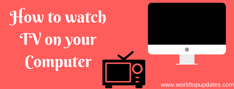 How to watch TV on your Computer