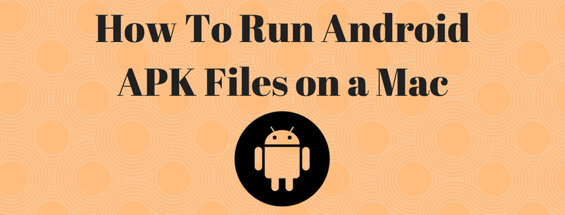 How to use APK file in mac (Step by Step guide)