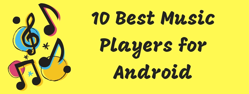 10 Best Music Players for Android You Should Use