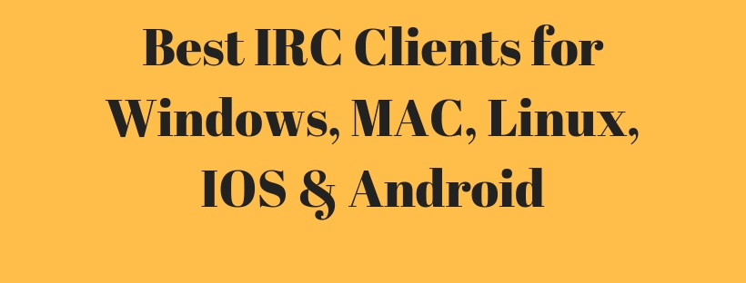 10 Best IRC Clients for Windows, MAC, Linux, IOS & Android
